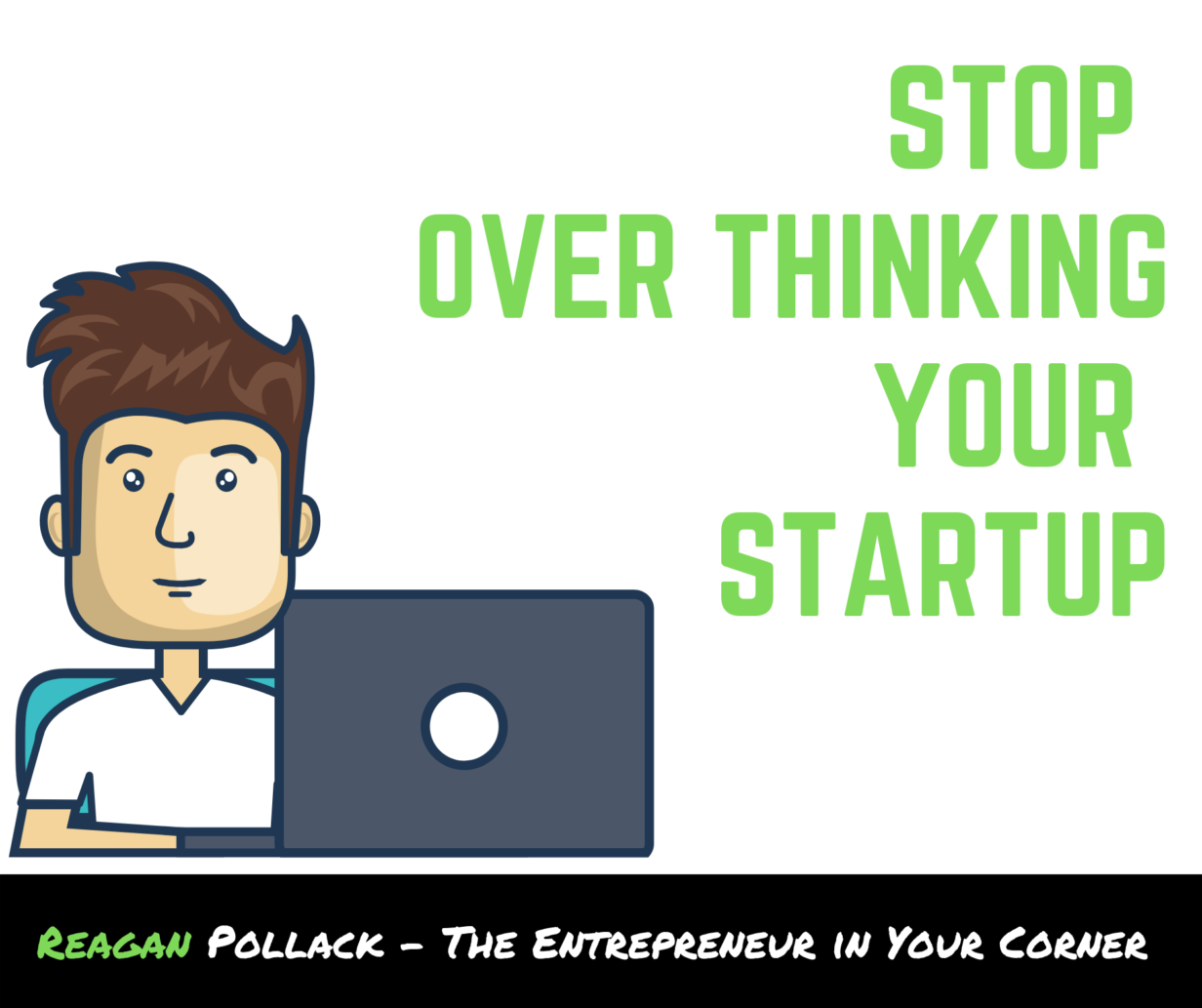 How to stop overthinking your startup - Reagan Pollack - Entrepreneur